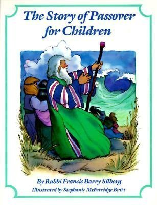 The Story of Passover for Children by Francis Barry Silberg (1989-03-02)