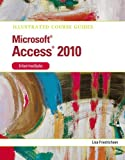Illustrated Course Guide MS Office Access 2010 Intermediate: Intermediate (Illustrated Course Guides)