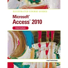Illustrated Course Guide: Microsoft Access 2010 Intermediate (Illustrated Series: Course Guides)
