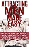 Dating For Women - 2nd Edition Of Attracting Men Made Easy - The Easy Way To Attract Men, Seduce Men And Turn Them On Like Crazy (dating advice for woman,dating ... men,relationship advice for woman)