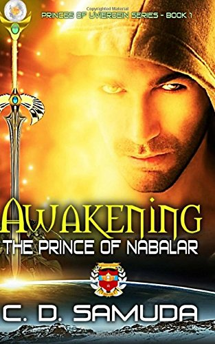 Book: Awakening - The Prince of Nabalar (The Princes of Uvieroein Book 1) by C. D. Samuda