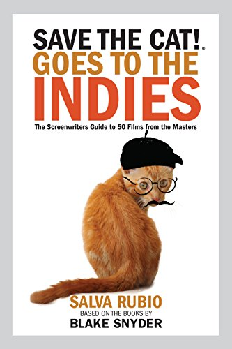 Save the cat goes to the indies the screenwriters guide to 50 goes to the indies the screenwriters guide to 50 films fandeluxe Choice Image