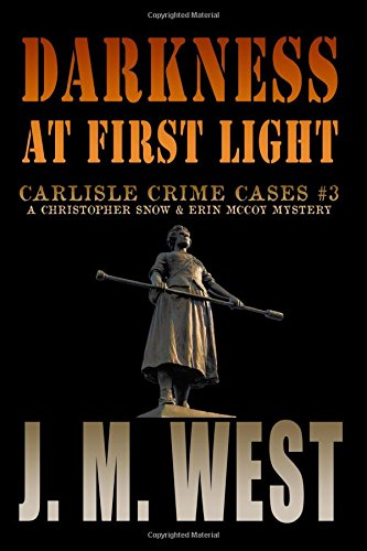 Darkness at First Light: A Christopher Snow & Erin McCoy Mystery (Carlisle Crime Cases) (Volume 3) pdf epub
