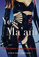 Yes Ma'am: Erotic Stories Of Male Submission: