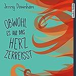 Obwohl es dir das Herz zerreißt | Jenny Downham