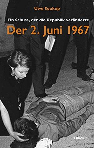 Der 2. Juni 1967: Ein Schuss, der die Republik veränderte Gebundenes Buch – 14. März 2017 Uwe Soukup Transit 3887473434 Deutschland: 68er-Bewegung