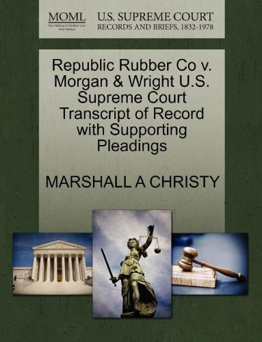 Republic Rubber Co v. Morgan & Wright U.S. Supreme Court Transcript of Record with Supporting Pleadings