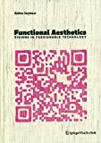 Functional Aesthetics : Visions in Fashionable Technology, Seymour, Sabine, 3990433725