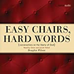 Easy Chairs, Hard Words: Conversations on the Liberty of God | Douglas Wilson