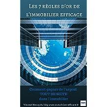 Les 7 règles d'Or de l'immobilier efficace: Comment gagner de l'argent TOUT DE SUITE avec l'immobilier (French Edition)
