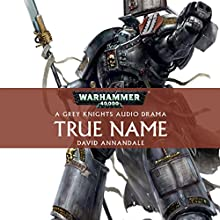 True Name: Warhammer 40,000 Audiobook by David Annandale Narrated by Gareth Armstrong, Ian Brooker, Robin Bowerman, Steve Conlin, Jonathan Keeble