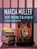 Front cover for the book There's Nothing to Be Afraid Of by Marcia Muller