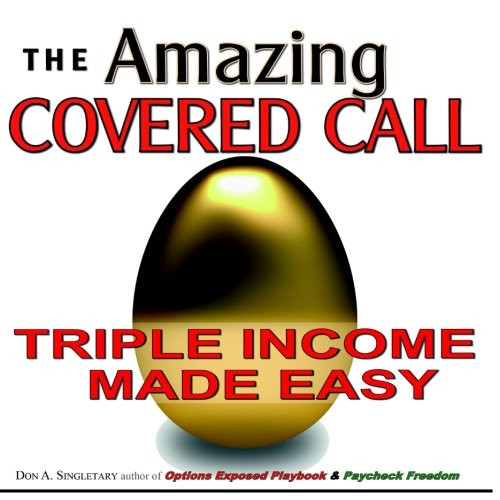 The Amazing Covered Call: Triple Income Made Easy by CreateSpace Independent Publishing Platform