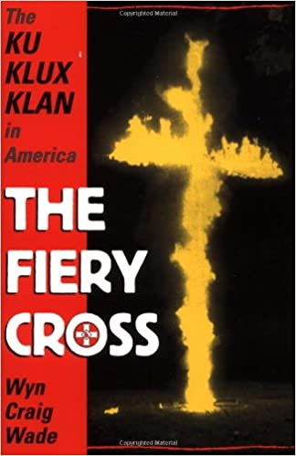 the fiery cross the ku klux klan in america wyn craig wade  the fiery cross the ku klux klan in america wyn craig wade 9780195123579 com books