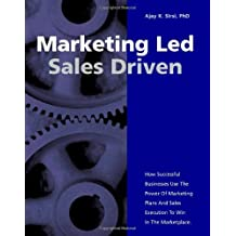 Marketing Led: Sales Driven: How Successful Businesses Use the Power of Marketing Plans and Sales Execution to Win in the Marketplace