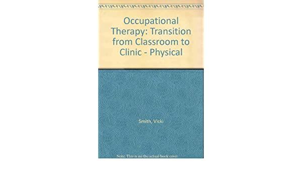 Occupational Therapy Transition From Classroom To Clinic Physical