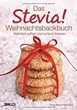 Das Stevia-Weihnachtsbackbuch: Natürlich süßen und schlank bleiben