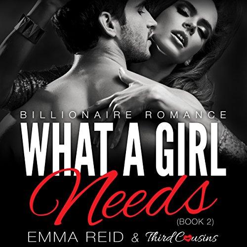 What a Girl Needs: Alpha Billionaire Romance Series, Book 2