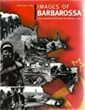 Images of Barbarossa: The German Invasion of Russia, 1941