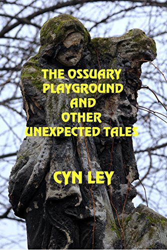 The Ossuary Playground and Other Unexpected Tales by [Ley, Cyn]