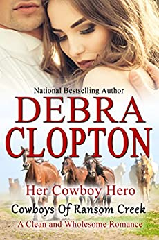 Her Cowboy Hero: Clean and Wholesome Romance (Cowboys of Ransom Creek Book 1) by [Clopton, Debra]