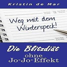 Weg mit dem Winterspeck: Die Blitzdiät ohne Jo-Jo Effek Hörbuch von Kristin de Mar Gesprochen von: Johanna Esiel