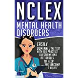 NCLEX: Mental Health Disorders: Easily Dominate The Test With 105 Practice Questions & Rationales to Help You Become a Nurse! (Nursing Review Questions and RN Content Guide, NCLEX-RN Book 4)