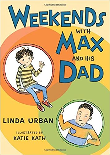 Weekends with Max and His Dad by Linda Urban