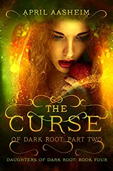 The Curse of Dark Root: Part Two (Daughters of Dark Root Book 4) by [Aasheim, April]