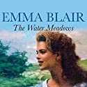 The Water Meadows Audiobook by Emma Blair Narrated by Eve Karpf