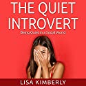 The Quiet Introvert: Being Quiet in a Social World Audiobook by Lisa Kimberly Narrated by Kerri Carter