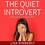 The Quiet Introvert: Being Quiet in a Social World | Lisa Kimberly
