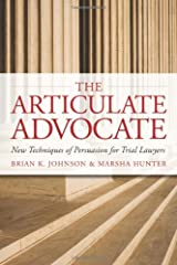 The Articulate Advocate: New Techniques of Persuasion for Trial Lawyers (The Articulate Life) Paperback