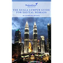 The Kuala Lumpur Guide for Digital Nomads: Handbook for Connected Travelers in Malaysia (City Guides for Digital Nomads 7)