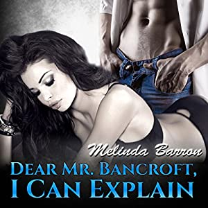 Dear Mr. Bancroft, I Can Explain Audiobook