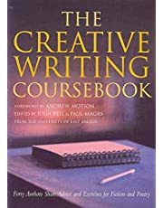 The Creative Writing Coursebook: Forty-Five Authors Share Advice and Exercises for Fiction and Poetry: Forty Authors Share Advice and Exercises for Fiction and Poetry
