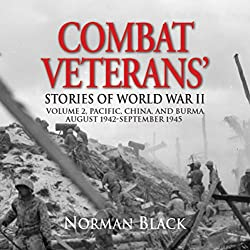 Combat Veterans' Stories of World War II: Volume 2: Pacific, China, and Burma, August 1942 - September 1945