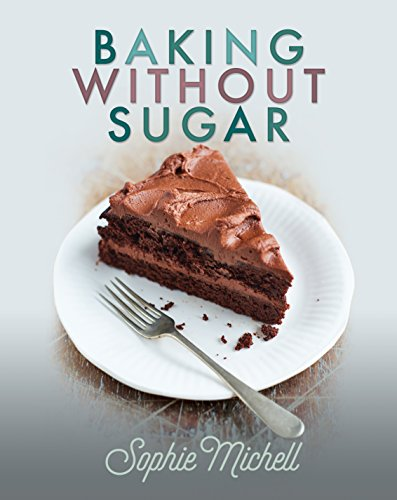 Baking without Sugar by Sophie Michell