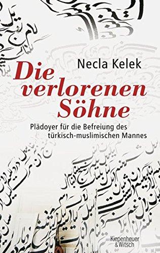 Die Verlorenen Söhne  Plädoyer Für Die Befreiung Des Türkisch Muslimischen Mannes
