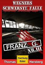 FRANZ G. - THRILLER: WEGNERS SCHWERSTE FÄLLE (3. TEIL): HAMBURG KRIMI (GERMAN EDITION)