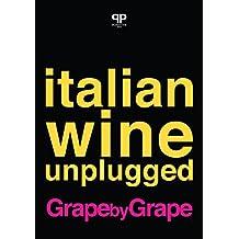 Italian Wine Unplugged Grape by Grape: (Ebook Version) (English Edition)