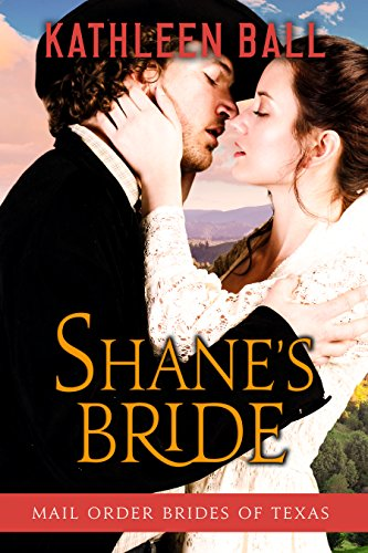 Shanes Bride Mail Order Brides Of Texas Book 3 By Ball Kathleen