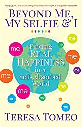 Beyond Me, My Selfie, and I: Finding Real Happiness in a Self-Absorbed World