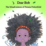 Dear Bob: The Misadventures of Petunia Potterfield: Petunia Pottersfield Series, Book 1 | TP Keane