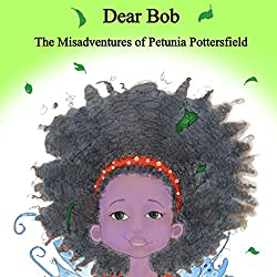 Dear Bob: The Misadventures of Petunia Potterfield