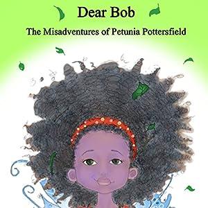 Dear Bob: The Misadventures of Petunia Potterfield Audiobook