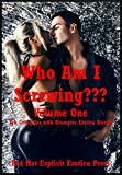 img - for Who Am I Screwing??? Volume One: Ten Group Sex with Strangers Erotica Stories book / textbook / text book