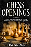 Chess Openings: Learn The Fundamental Chess Openings For Winning Strategies-Tim Ander