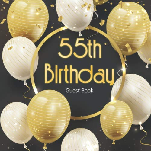 55th Birthday Guest Book: Gold White Baloons Black Glossy Cover, Place for a Photo, Cream Color Paper, 123 Pages, Guest Sign in for Party, Celebration ... Wishes and Messages from Family and Friends (Greetings 123)