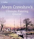 img - for Alwyn Crawshaw's Ultimate Painting Course: A Complete Beginner's Guide to Painting in Watercolour, Oil and Acrylic book / textbook / text book